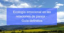 Ecología emocional en las relaciones de pareja en lenguajesdelamor.com