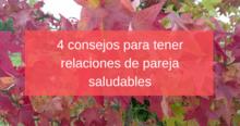 4 consejos para tener relaciones de pareja saludables
