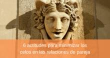 6 actitudes para minimizar los celos en las relaciones de pareja