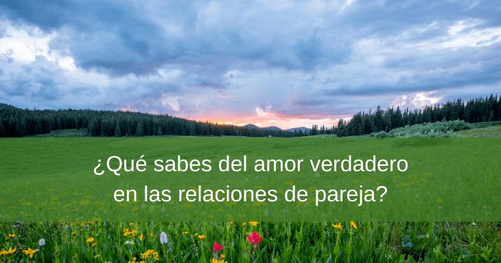 Qué sabes del amor verdadero en las relaciones de pareja