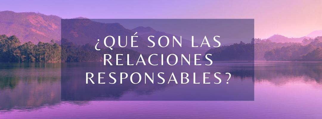 Qué son las relaciones responsables