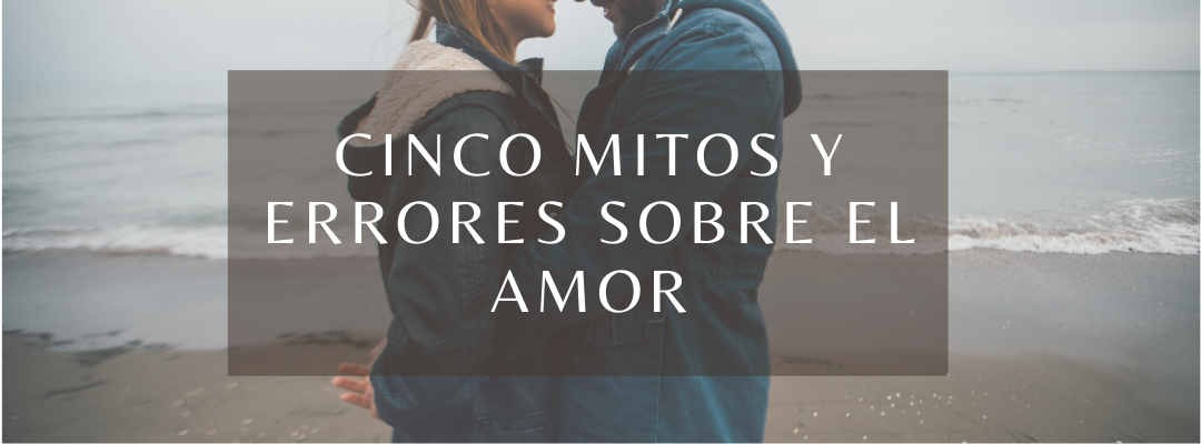 cinco errores y mitos sobre el amor
