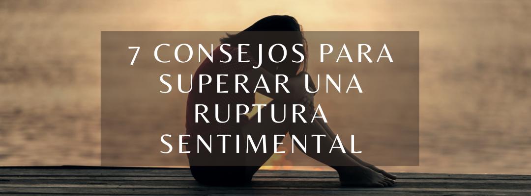 siete consejos para superar una ruptura sentimental